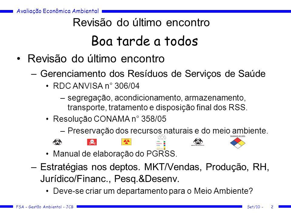 Avaliação Econômica Ambiental FSA – Gestão Ambiental - JCB Set/10 -2 Revisão do último encontro Boa tarde a todos Revisão do último encontro –Gerencia