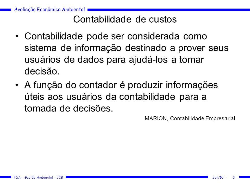 Avaliação Econômica Ambiental FSA – Gestão Ambiental - JCB Contabilidade de custos Contabilidade pode ser considerada como sistema de informação desti