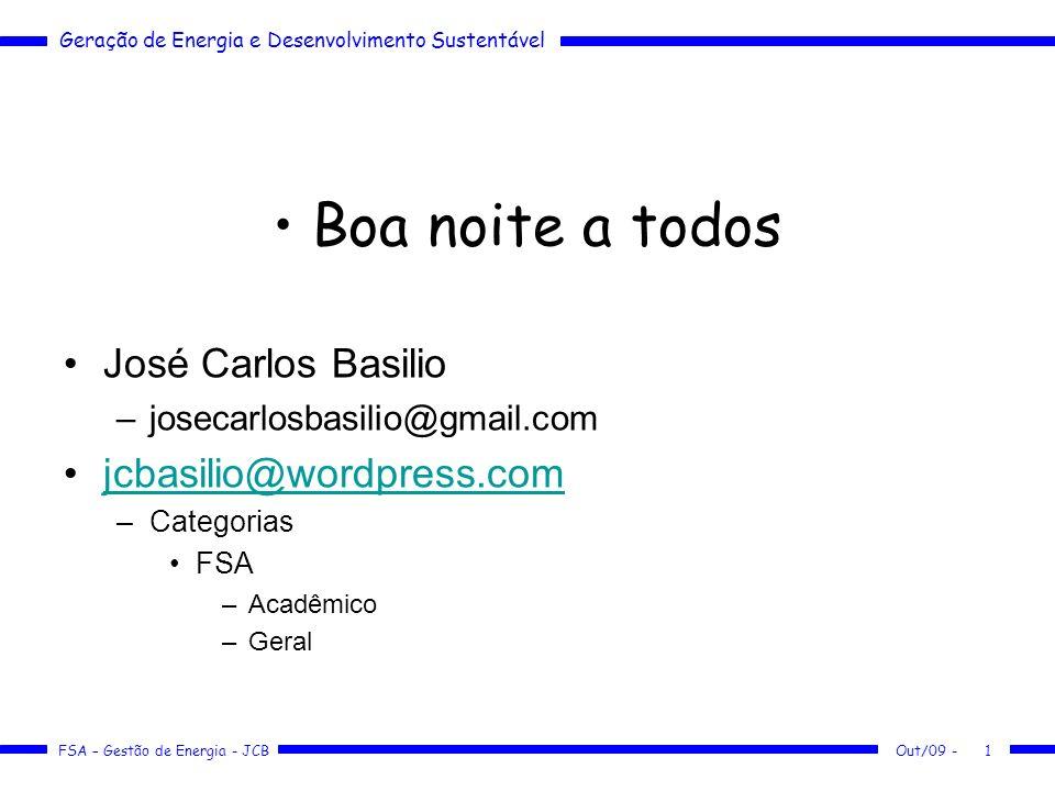 Geração de Energia e Desenvolvimento Sustentável FSA – Gestão de Energia - JCB Programação Roteiro –10/05/10 Células a Combustível –17/05/10 Energia Eólica, Energia Solar, Energia das Marés, Biomassa Mai/10 -2