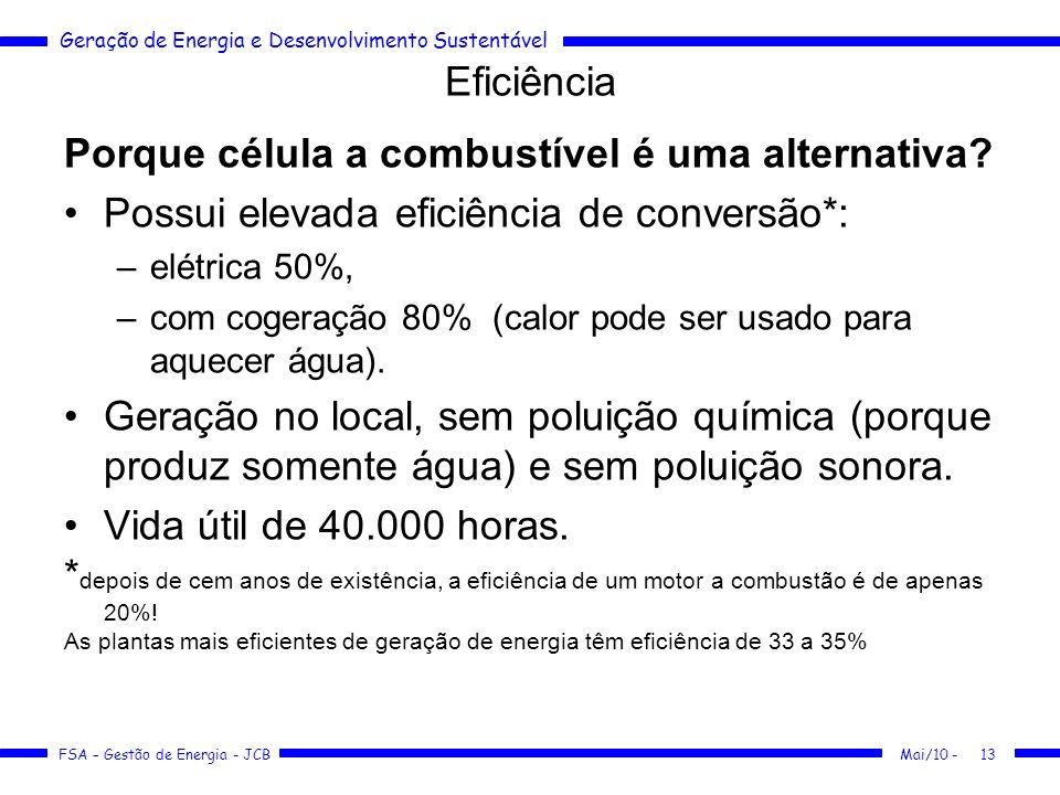 Geração de Energia e Desenvolvimento Sustentável FSA – Gestão de Energia - JCB Eficiência Porque célula a combustível é uma alternativa? Possui elevad