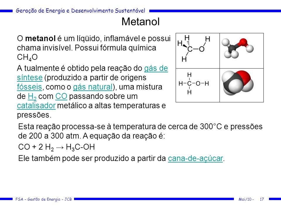 Geração de Energia e Desenvolvimento Sustentável FSA – Gestão de Energia - JCB Metanol O metanol é um líqüido, inflamável e possui chama invisível. Po