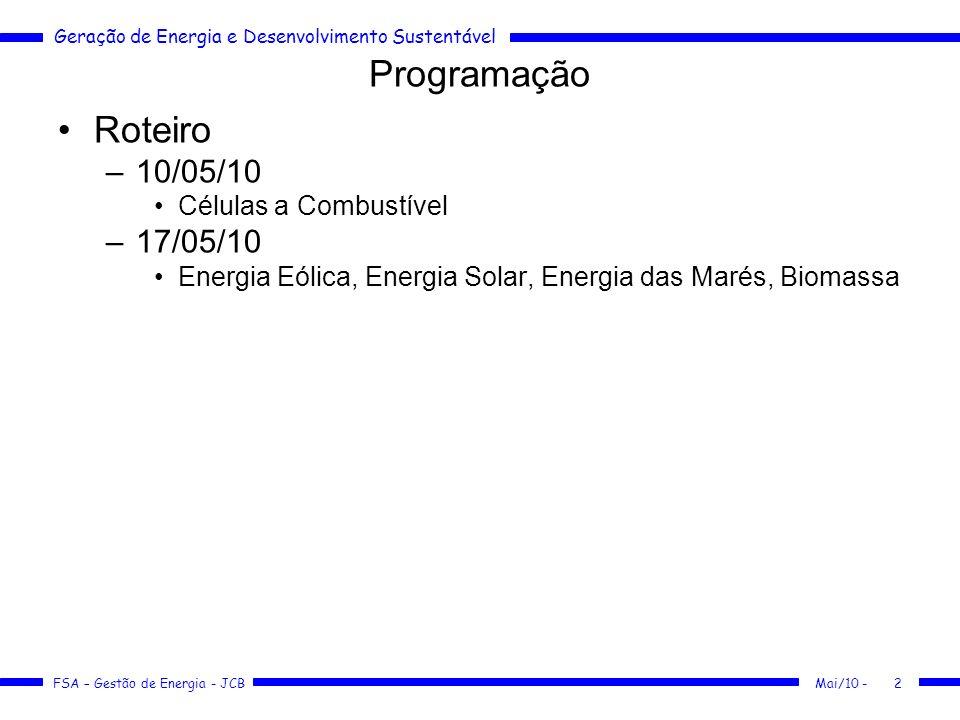 Geração de Energia e Desenvolvimento Sustentável FSA – Gestão de Energia - JCB Programação Roteiro –10/05/10 Células a Combustível –17/05/10 Energia E