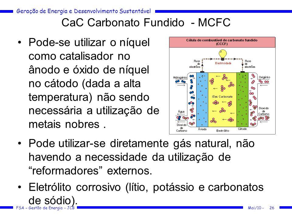 Geração de Energia e Desenvolvimento Sustentável FSA – Gestão de Energia - JCB CaC Carbonato Fundido - MCFC Mai/10 -26 Pode-se utilizar o níquel como