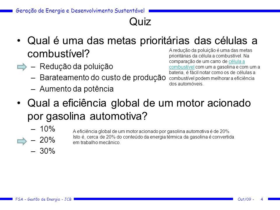 Geração de Energia e Desenvolvimento Sustentável FSA – Gestão de Energia - JCB Quiz Qual a tecnologia de células a combustível usada no programa espacial dos EUA desde a década de 1960.