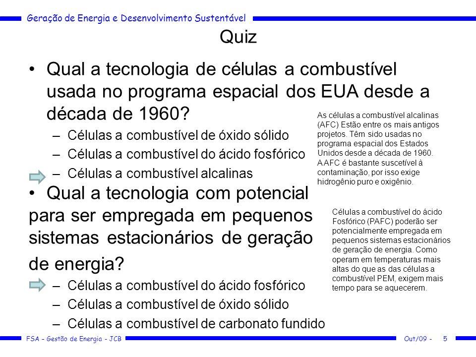 Geração de Energia e Desenvolvimento Sustentável FSA – Gestão de Energia - JCB Quiz Qual a tecnologia de células a combustível usada no programa espac