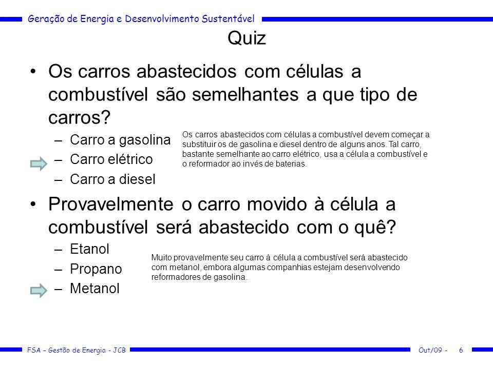 Geração de Energia e Desenvolvimento Sustentável FSA – Gestão de Energia - JCB Quiz Os carros abastecidos com células a combustível são semelhantes a