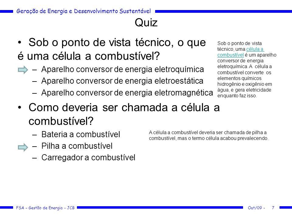 Geração de Energia e Desenvolvimento Sustentável FSA – Gestão de Energia - JCB Quiz A célula a combustível fornece tensão de que tipo.