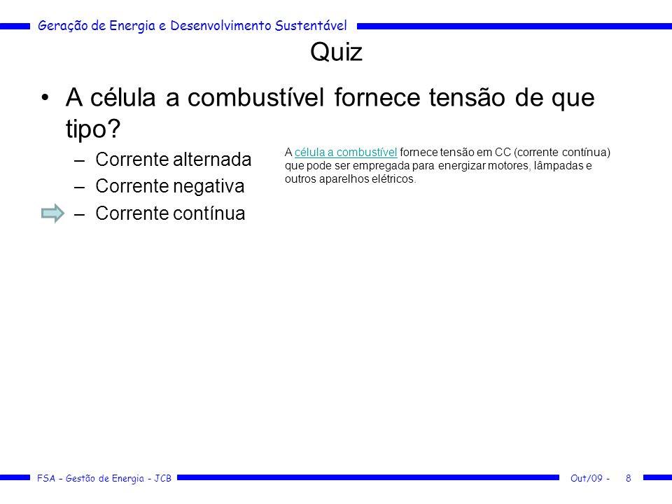 Geração de Energia e Desenvolvimento Sustentável FSA – Gestão de Energia - JCB Quiz A célula a combustível fornece tensão de que tipo? –Corrente alter