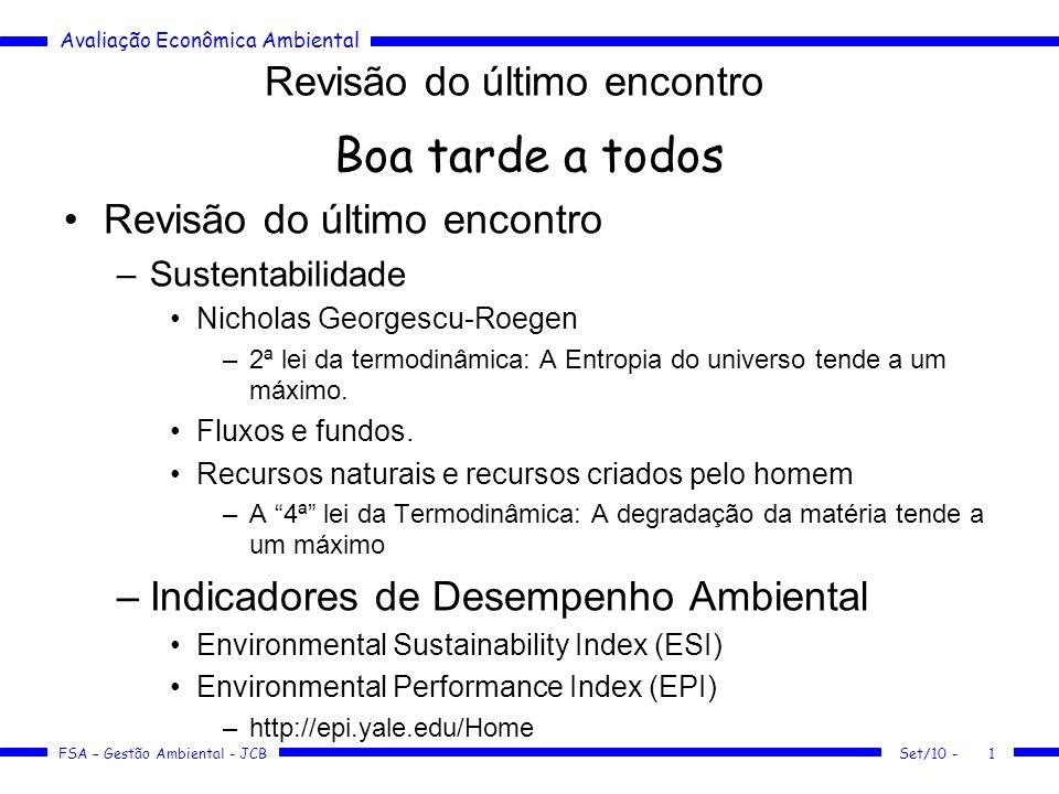 Avaliação Econômica Ambiental FSA – Gestão Ambiental - JCB Set/10 -1 Revisão do último encontro Boa tarde a todos Revisão do último encontro –Sustenta
