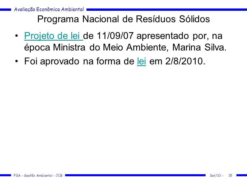 Avaliação Econômica Ambiental FSA – Gestão Ambiental - JCB Programa Nacional de Resíduos Sólidos Projeto de lei de 11/09/07 apresentado por, na época