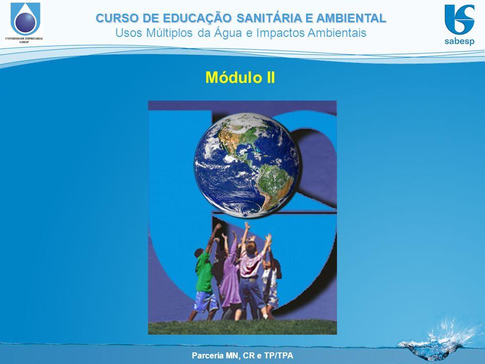 Parceria MN, CR e TP/TPA CURSO DE EDUCAÇÃO SANITÁRIA E AMBIENTAL Usos Múltiplos da Água e Impactos Ambientais Módulo II