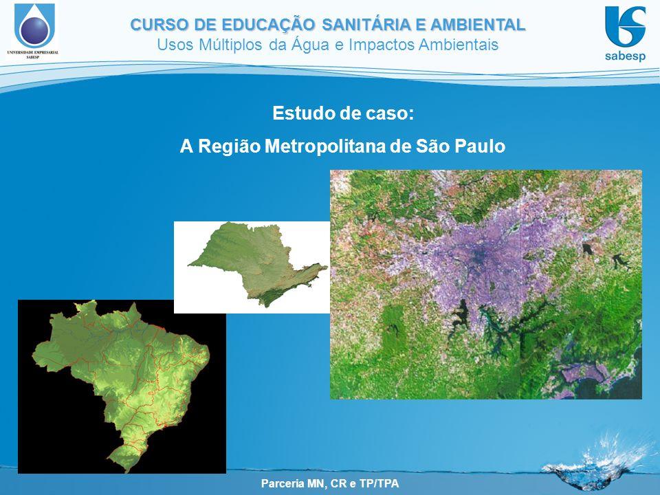 Parceria MN, CR e TP/TPA CURSO DE EDUCAÇÃO SANITÁRIA E AMBIENTAL Usos Múltiplos da Água e Impactos Ambientais Estudo de caso: A Região Metropolitana de São Paulo