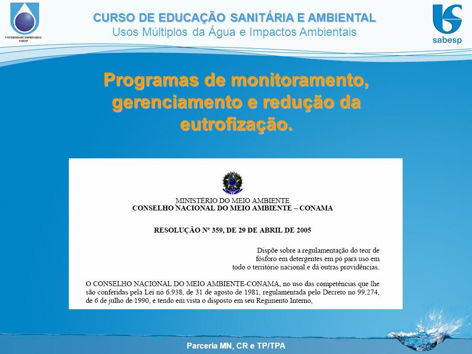 Parceria MN, CR e TP/TPA CURSO DE EDUCAÇÃO SANITÁRIA E AMBIENTAL Usos Múltiplos da Água e Impactos Ambientais Programas de monitoramento, gerenciamento e redução da eutrofização.