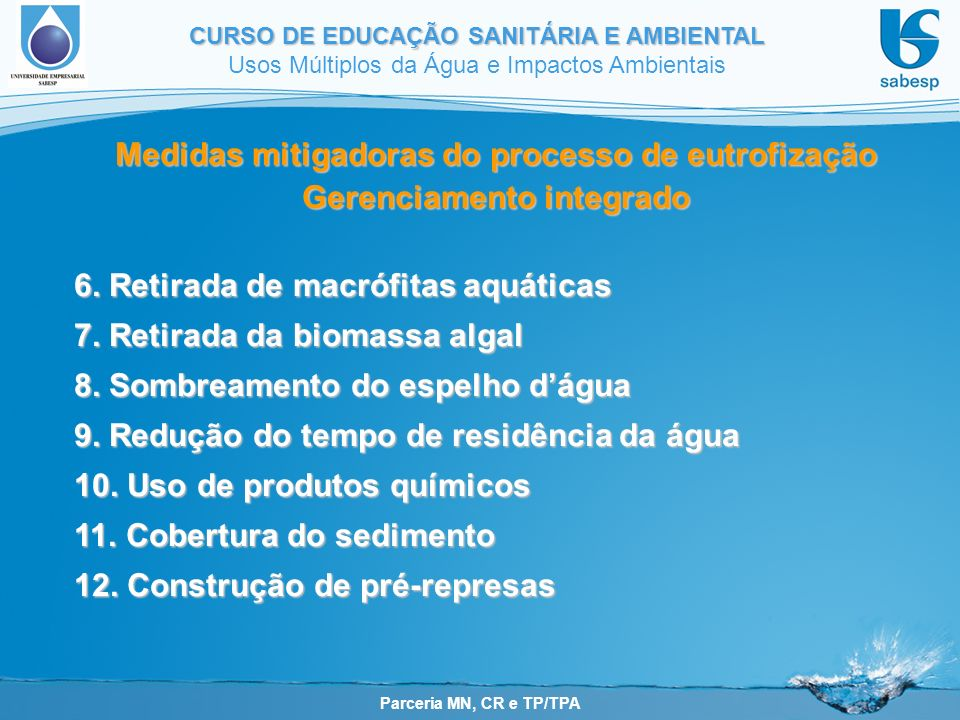 Parceria MN, CR e TP/TPA CURSO DE EDUCAÇÃO SANITÁRIA E AMBIENTAL Usos Múltiplos da Água e Impactos Ambientais Medidas mitigadoras do processo de eutrofização Gerenciamento integrado 6.