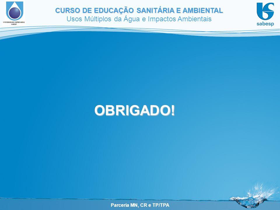 Parceria MN, CR e TP/TPA CURSO DE EDUCAÇÃO SANITÁRIA E AMBIENTAL Usos Múltiplos da Água e Impactos Ambientais OBRIGADO!