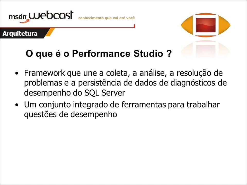 Arquitetura O que é o Performance Studio ? Framework que une a coleta, a análise, a resolução de problemas e a persistência de dados de diagnósticos d