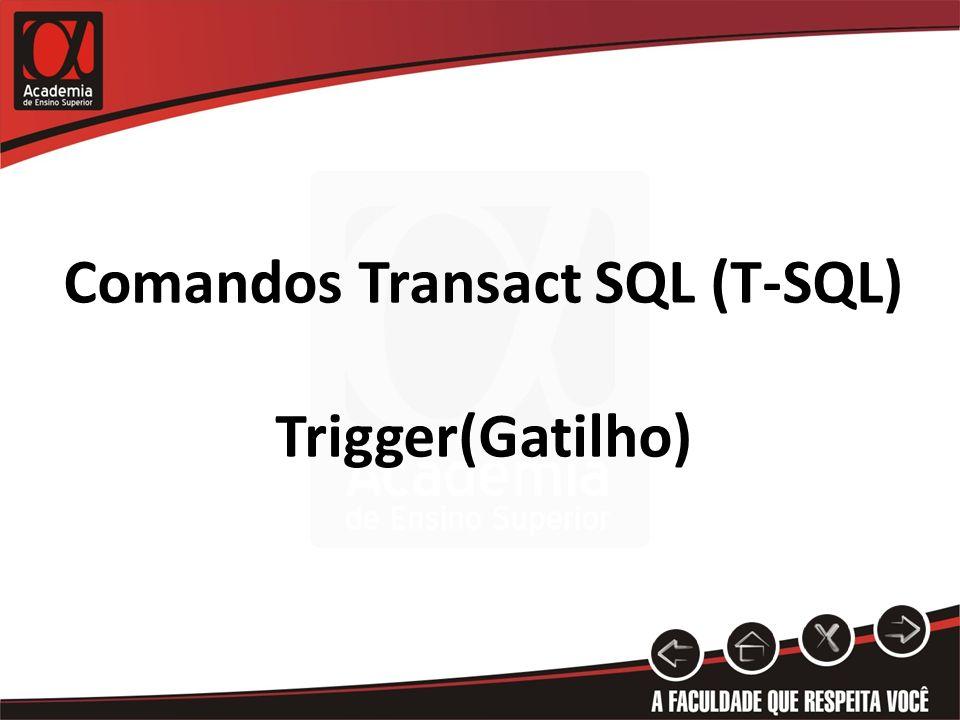Comandos Transact SQL (T-SQL) Trigger(Gatilho)