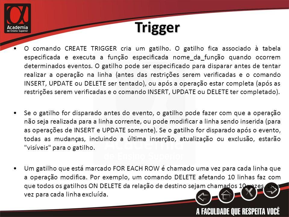Trigger O comando CREATE TRIGGER cria um gatilho.