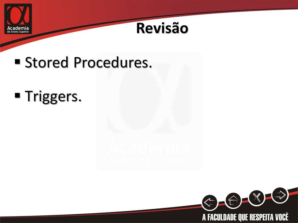 Stored Procedures. Stored Procedures. Triggers. Triggers. Revisão