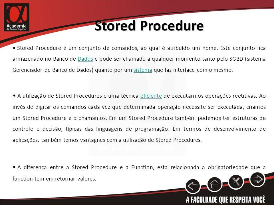Stored Procedure Stored Procedure é um conjunto de comandos, ao qual é atribuído um nome.