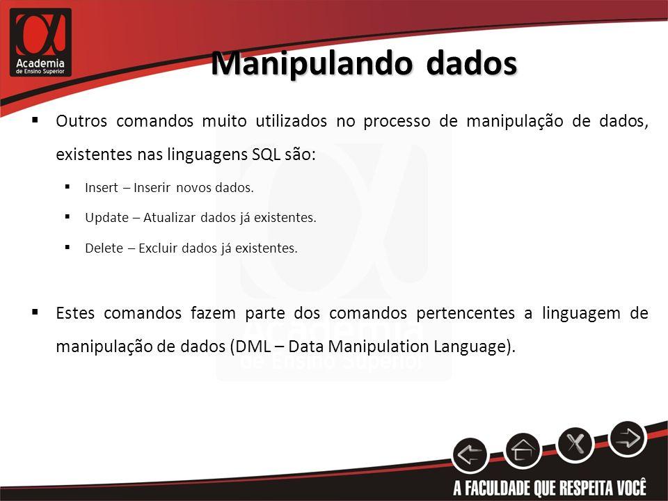 Manipulando dados Outros comandos muito utilizados no processo de manipulação de dados, existentes nas linguagens SQL são: Insert – Inserir novos dados.
