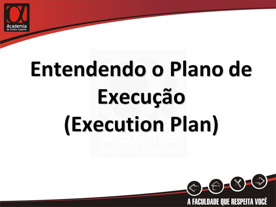 Entendendo o Plano de Execução (Execution Plan)