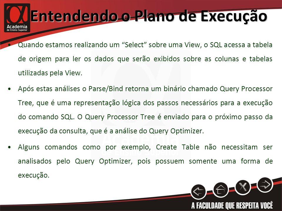 Entendendo o Plano de Execução Quando estamos realizando um Select sobre uma View, o SQL acessa a tabela de origem para ler os dados que serão exibido