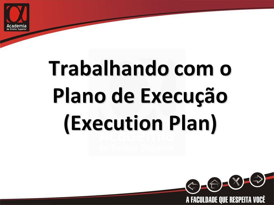 Trabalhando com o Plano de Execução (Execution Plan)
