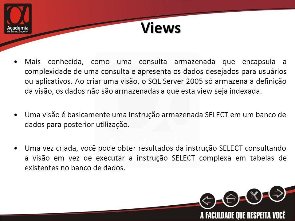 Views Mais conhecida, como uma consulta armazenada que encapsula a complexidade de uma consulta e apresenta os dados desejados para usuários ou aplicativos.
