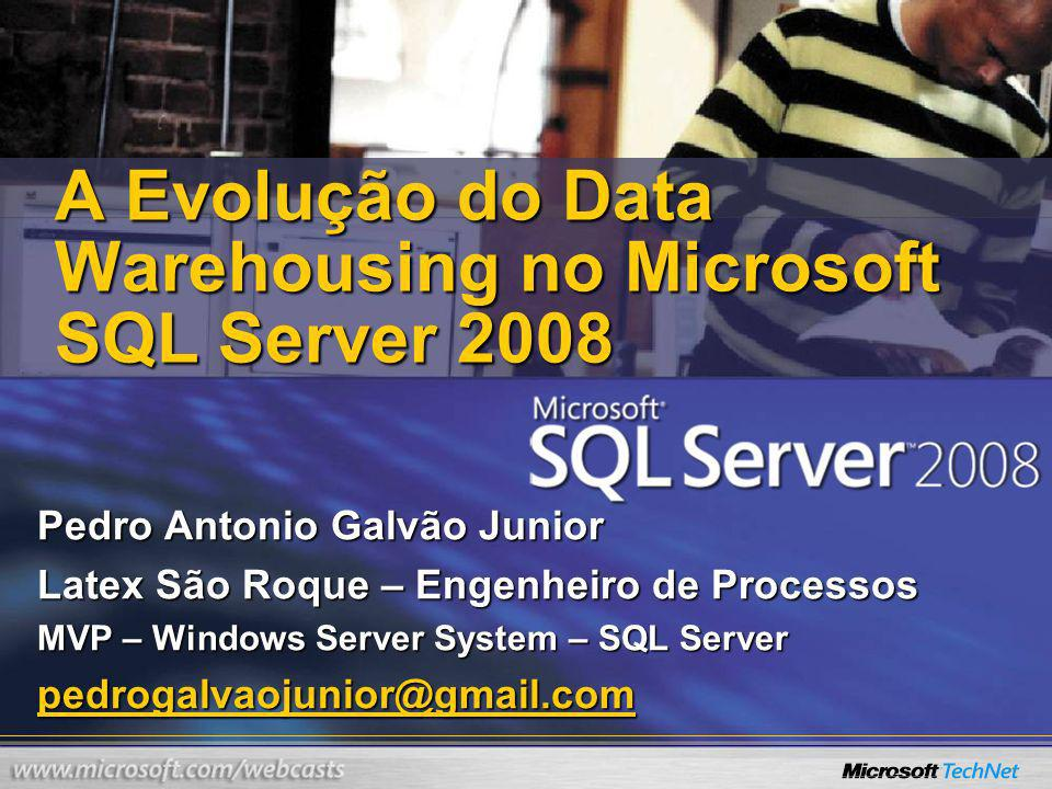 A Evolução do Data Warehousing no Microsoft SQL Server 2008 Pedro Antonio Galvão Junior Latex São Roque – Engenheiro de Processos MVP – Windows Server