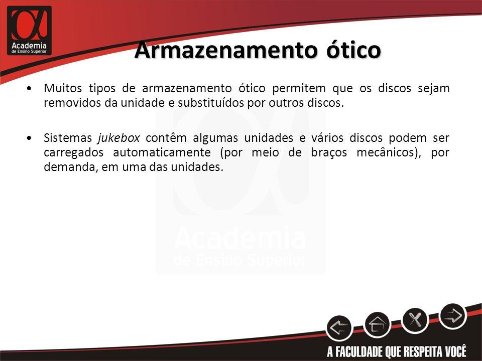 Armazenamento ótico Muitos tipos de armazenamento ótico permitem que os discos sejam removidos da unidade e substituídos por outros discos. Sistemas j
