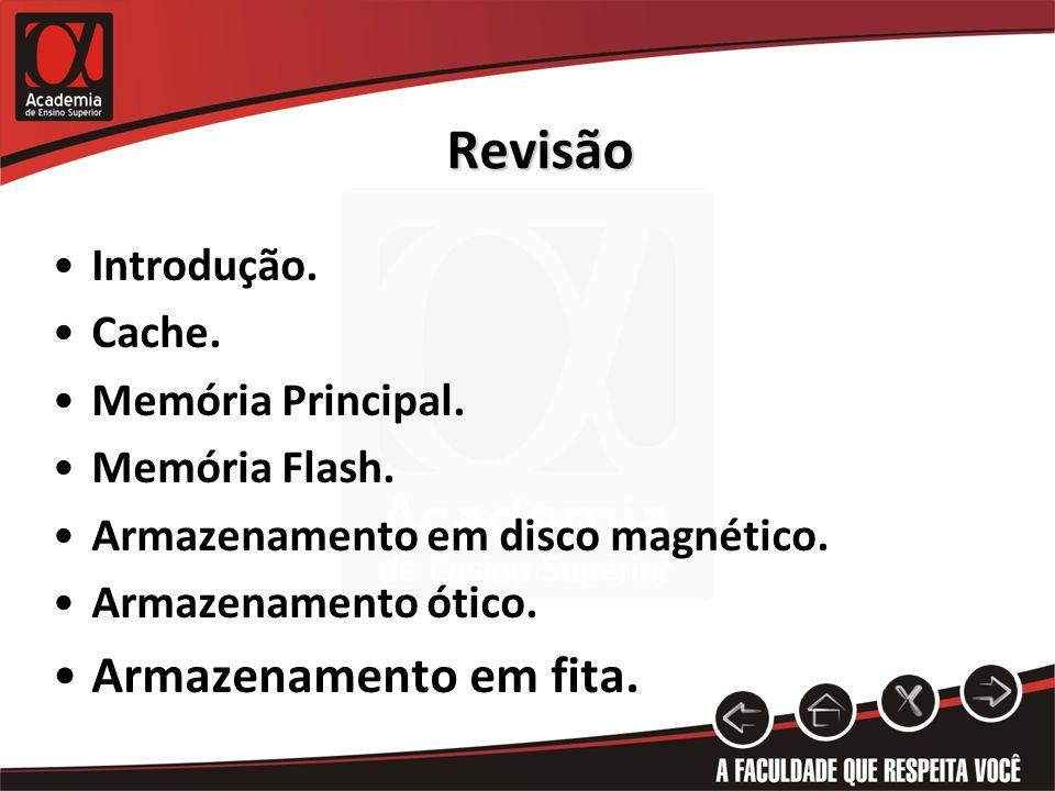 Revisão Introdução. Cache. Memória Principal. Memória Flash. Armazenamento em disco magnético. Armazenamento ótico. Armazenamento em fita.