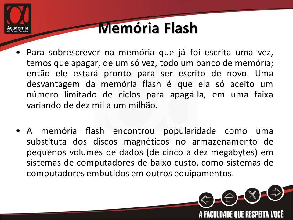 Memória Flash Para sobrescrever na memória que já foi escrita uma vez, temos que apagar, de um só vez, todo um banco de memória; então ele estará pron