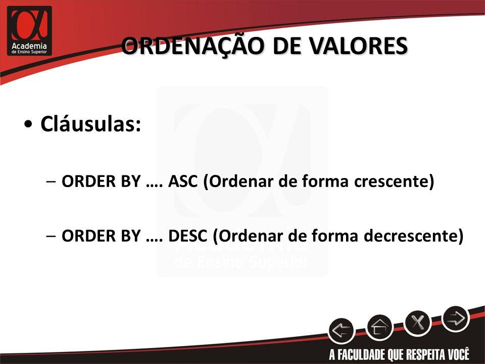 ORDENAÇÃO DE VALORES Cláusulas: –ORDER BY …. ASC (Ordenar de forma crescente) –ORDER BY ….