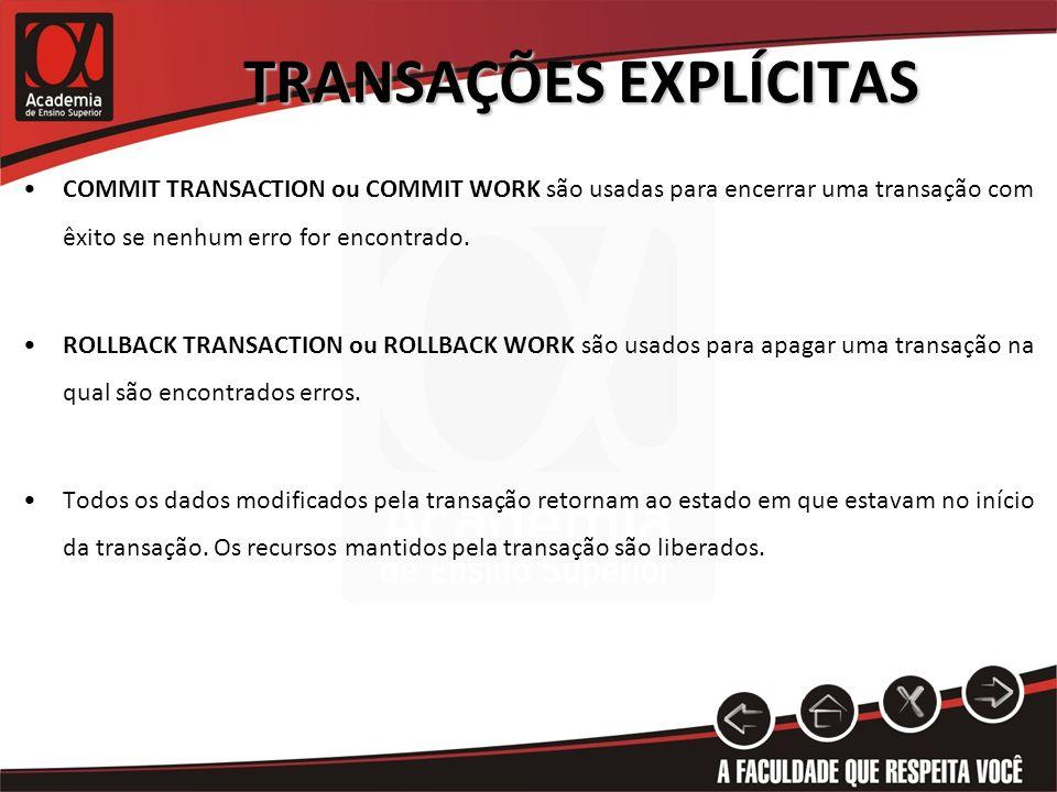 TRANSAÇÕES EXPLÍCITAS COMMIT TRANSACTION ou COMMIT WORK são usadas para encerrar uma transação com êxito se nenhum erro for encontrado. ROLLBACK TRANS