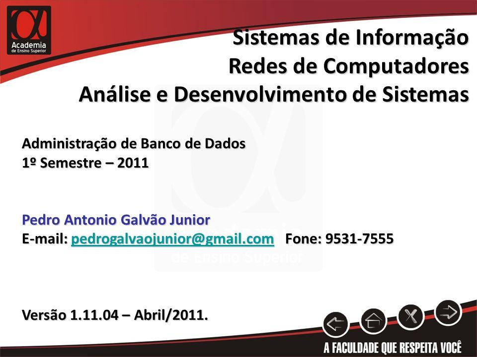 Administração de Banco de Dados 1º Semestre – 2011 Pedro Antonio Galvão Junior E-mail: pedrogalvaojunior@gmail.com Fone: 9531-7555 pedrogalvaojunior@g