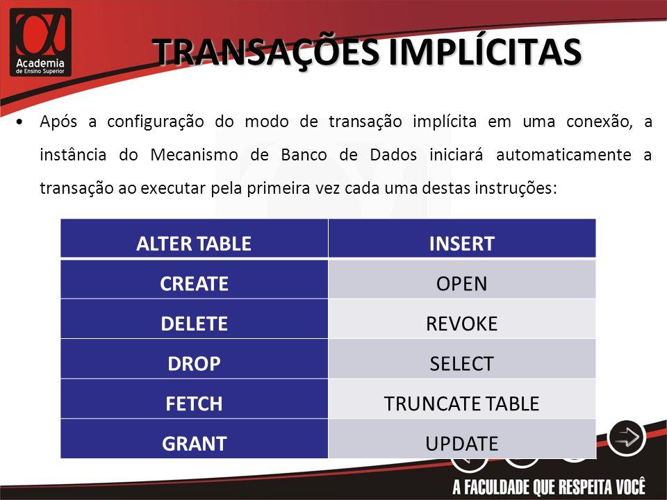 TRANSAÇÕES IMPLÍCITAS Após a configuração do modo de transação implícita em uma conexão, a instância do Mecanismo de Banco de Dados iniciará automatic