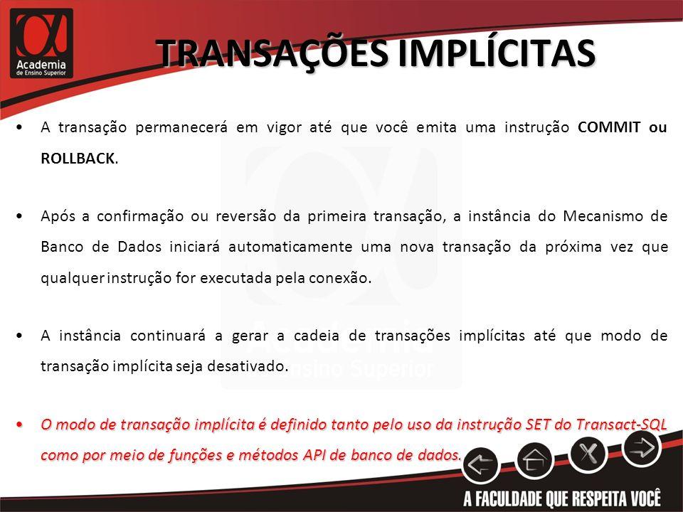 TRANSAÇÕES IMPLÍCITAS A transação permanecerá em vigor até que você emita uma instrução COMMIT ou ROLLBACK. Após a confirmação ou reversão da primeira