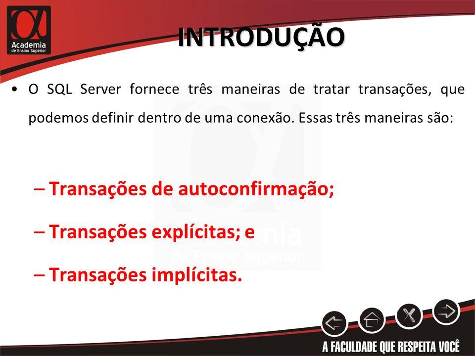 INTRODUÇÃO O SQL Server fornece três maneiras de tratar transações, que podemos definir dentro de uma conexão. Essas três maneiras são: –Transações de