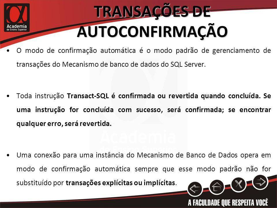 TRANSAÇÕES DE AUTOCONFIRMAÇÃO O modo de confirmação automática também é o modo padrão para ADO, OLE DB, ODBC e DB-Library.