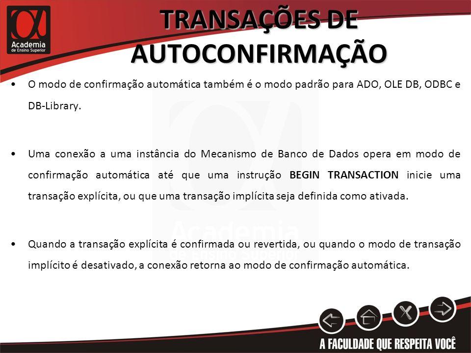 TRANSAÇÕES DE AUTOCONFIRMAÇÃO Quando ON, SET IMPLICIT_TRANSACTIONS define a conexão como modo de transação implícita.