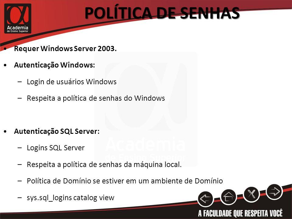POLÍTICA DE SENHAS Requer Windows Server 2003. Autenticação Windows: –Login de usuários Windows –Respeita a política de senhas do Windows Autenticação