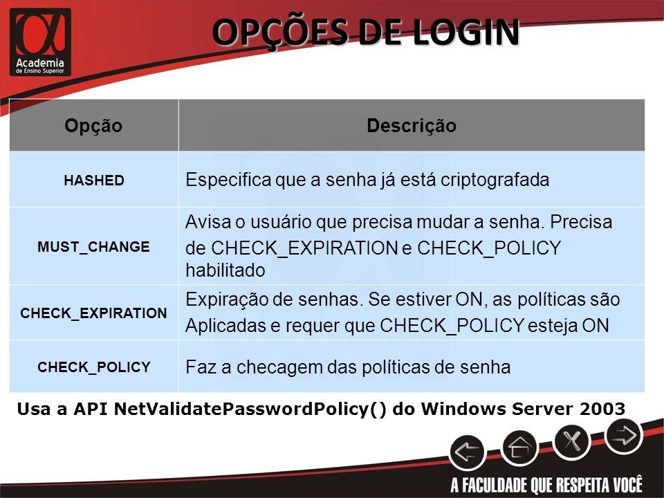 OPÇÕES DE LOGIN OpçãoDescrição HASHED Especifica que a senha já está criptografada MUST_CHANGE Avisa o usuário que precisa mudar a senha. Precisa de C