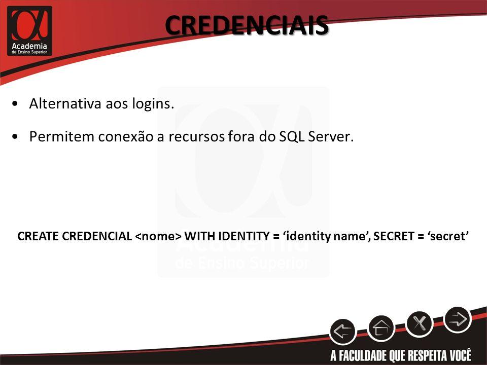 CREDENCIAIS Alternativa aos logins. Permitem conexão a recursos fora do SQL Server. CREATE CREDENCIAL WITH IDENTITY = identity name, SECRET = secret