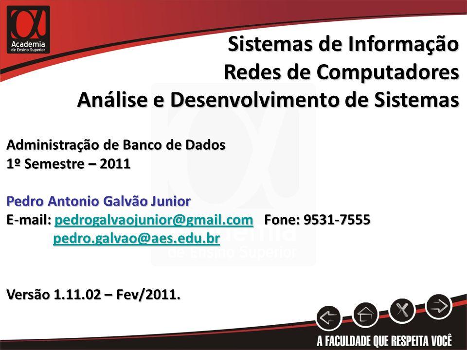 Sistemas de Informação Redes de Computadores Análise e Desenvolvimento de Sistemas Administração de Banco de Dados 1º Semestre – 2011 Pedro Antonio Ga