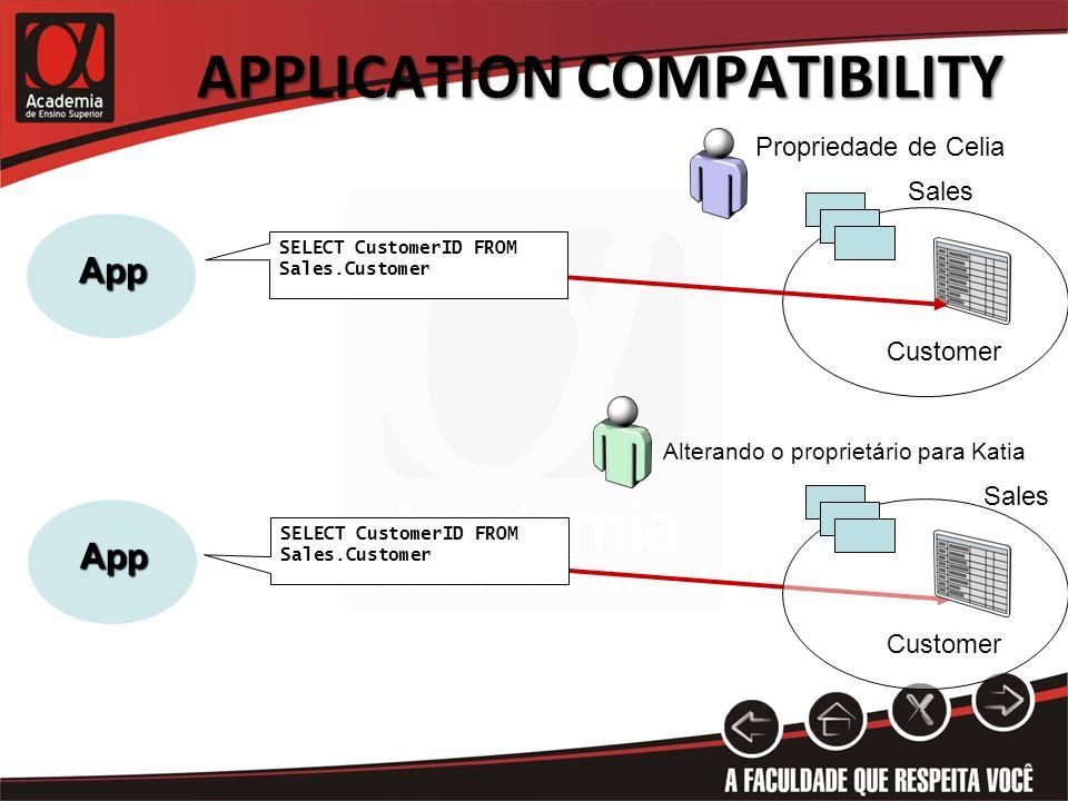 APPLICATION COMPATIBILITY Propriedade de Celia Customer App Alterando o proprietário para Katia SELECT CustomerID FROM Sales.Customer App Sales Custom