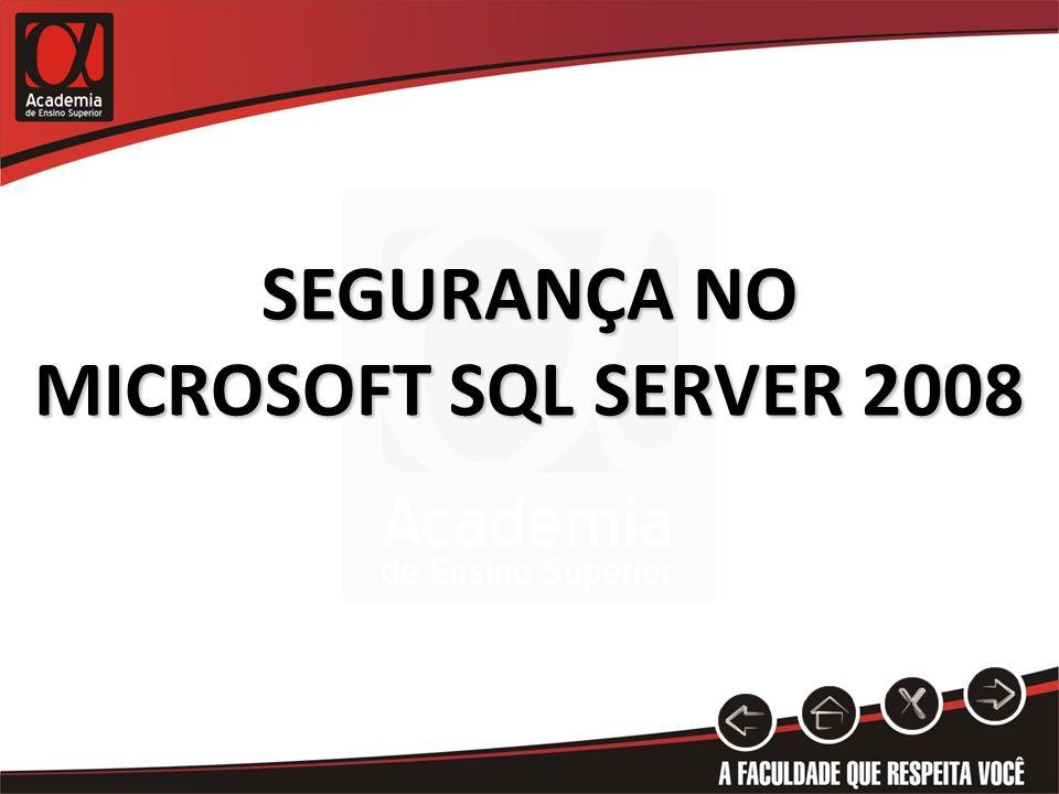 OFERECENDO SEGURANÇA Políticas de senhas no login de SQL Server Hierarquia dos escopos Separação de usuários do schema Limite de visualização dos metadados Execução pelo contexto