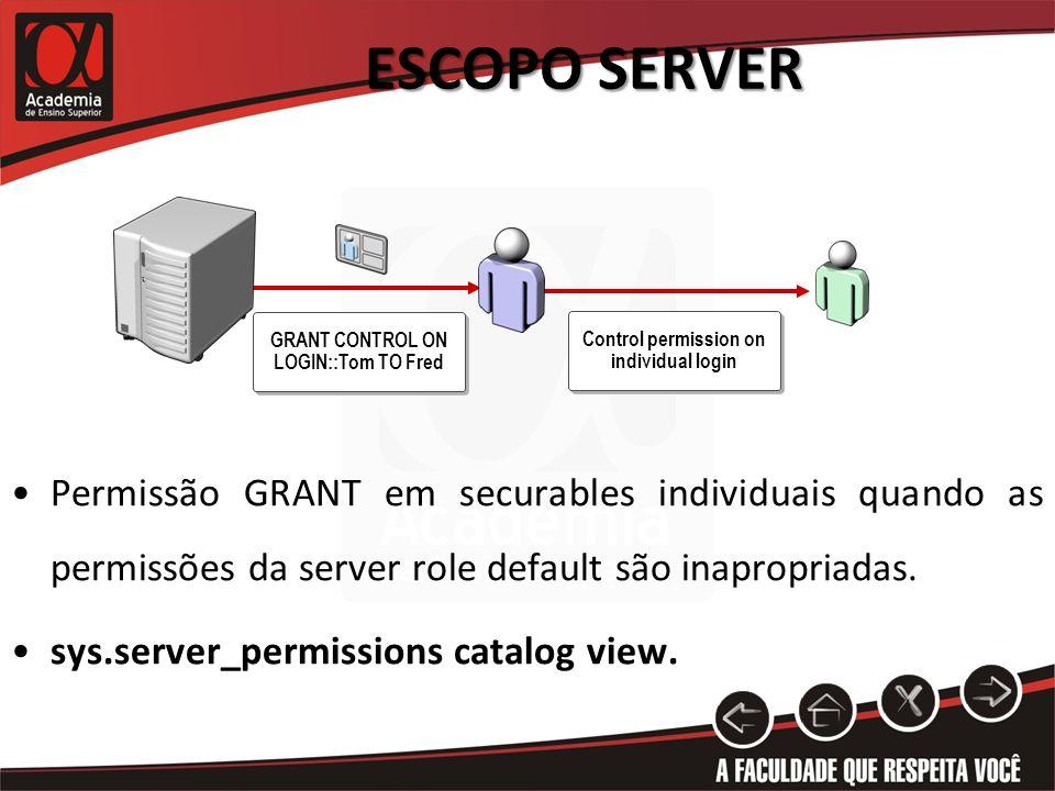 ESCOPO SERVER GRANT CONTROL ON LOGIN::Tom TO Fred Permissão GRANT em securables individuais quando as permissões da server role default são inapropria