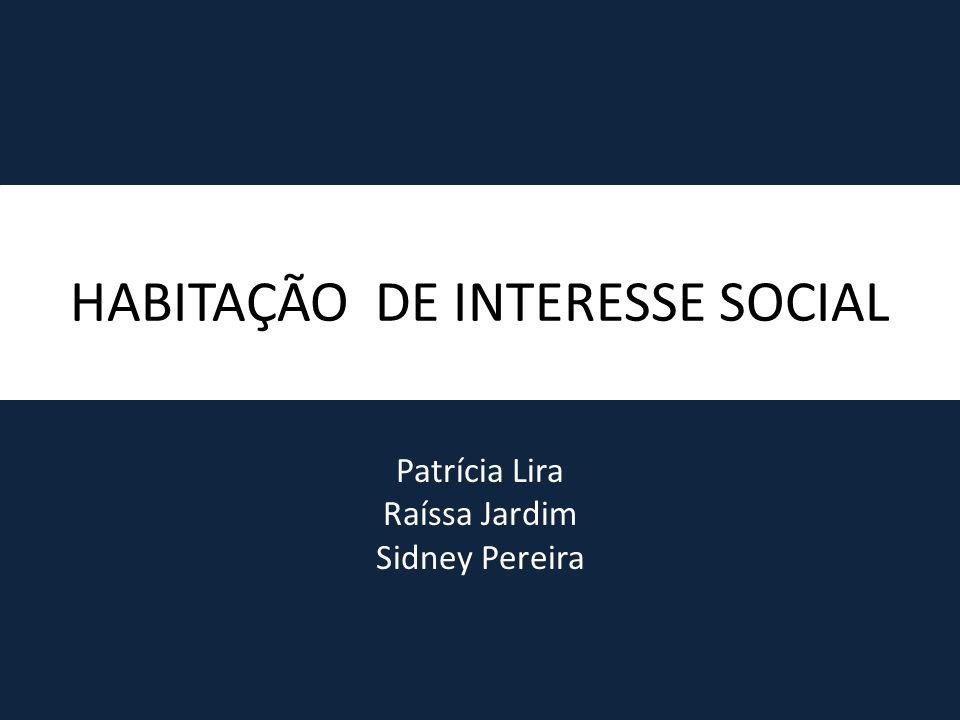 HABITAÇÃO DE INTERESSE SOCIAL Patrícia Lira Raíssa Jardim Sidney Pereira