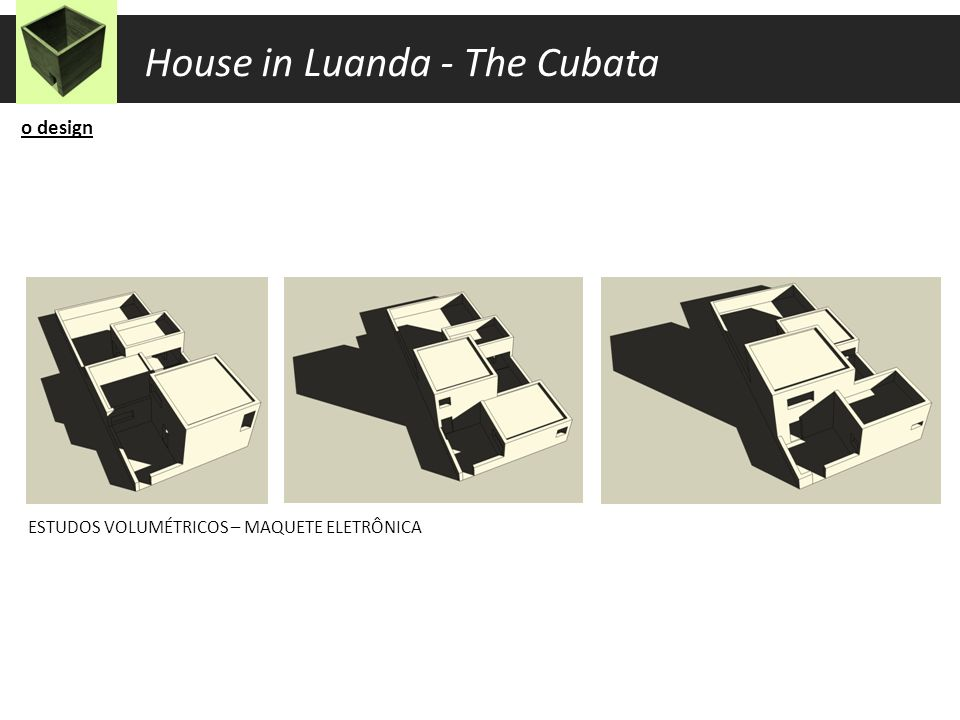 o design ESTUDOS VOLUMÉTRICOS – MAQUETE FÍSICA House in Luanda - The Cubata